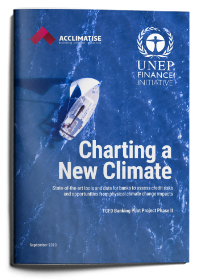 Charting a New Climate: a report on physical climate risks and opportunities from Phase II of UNEP FI's TCFD Banking Programme