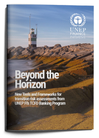 Beyond the Horizon: New Tools and Frameworks for Transition Risk Assessments from UNEP FI's TCFD Banking Programme